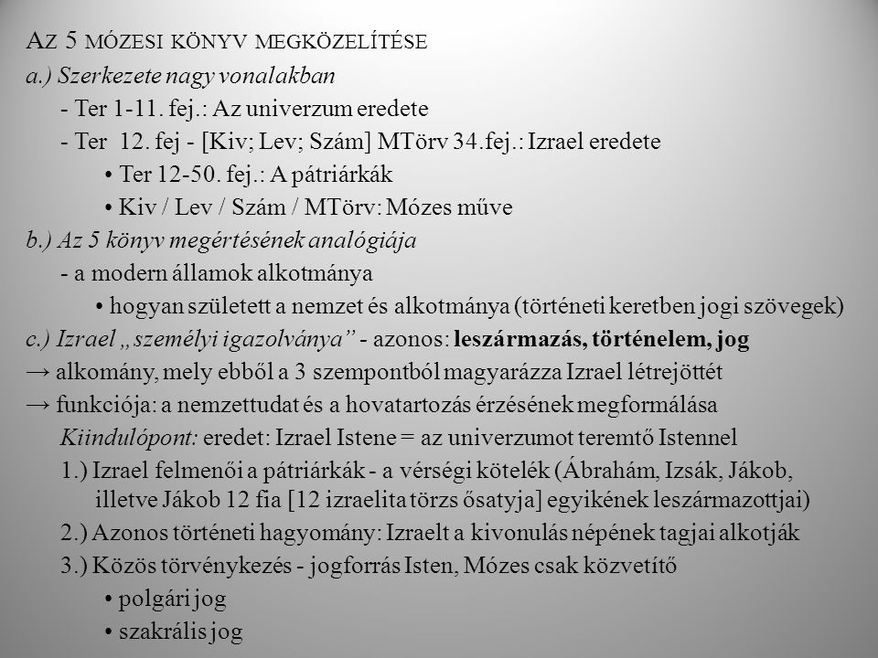 A Z 5 MÓZESI KÖNYV MEGKÖZELÍTÉSE a.) Szerkezete nagy vonalakban - Ter 1-11. fej.: Az univerzum eredete - Ter 12. fej - [Kiv; Lev; Szám] MTörv 34.fej.: