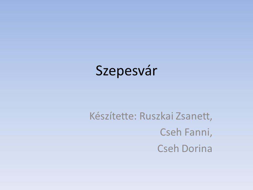 Szepesvár Készítette: Ruszkai Zsanett, Cseh Fanni, Cseh Dorina