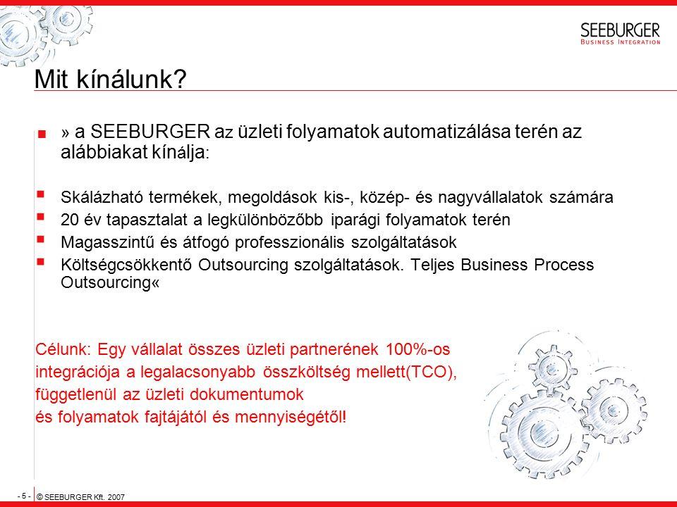 - 5 - © SEEBURGER Kft. 2007 Mit kínálunk?  » a SEEBURGER a z üzleti folyamatok automatizálása terén az alábbiakat kín á lja :  Skálázható termékek,