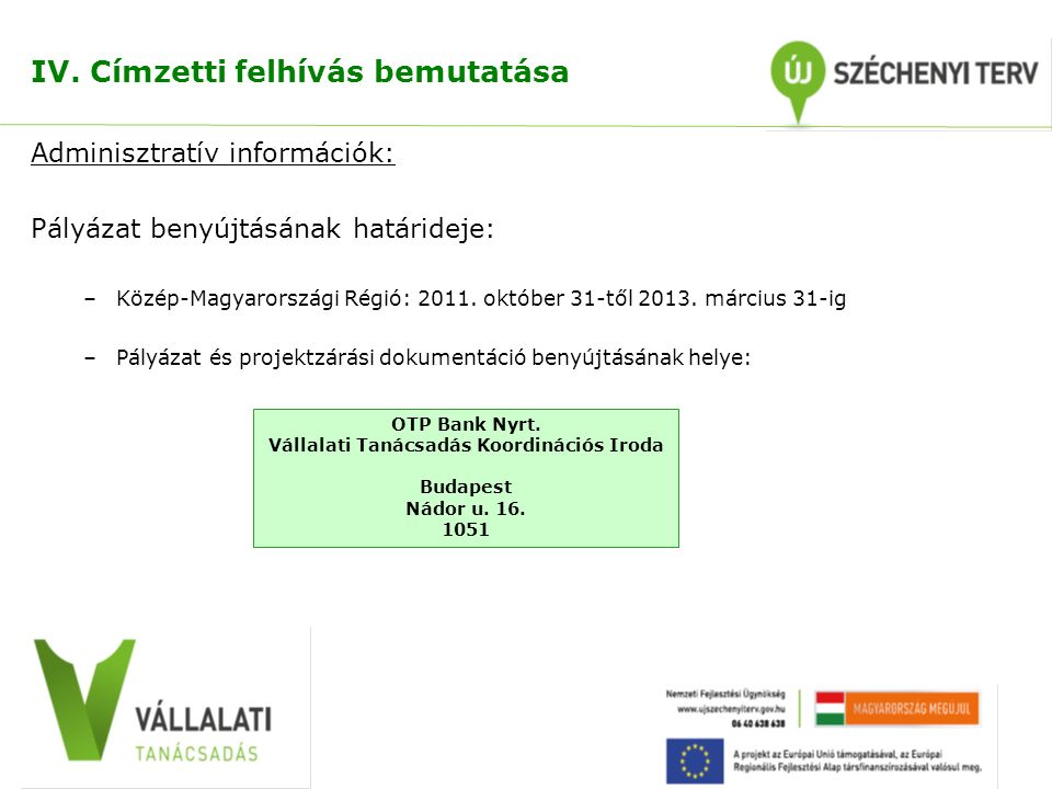 IV. Címzetti felhívás bemutatása Adminisztratív információk: Pályázat benyújtásának határideje: –Közép-Magyarországi Régió: 2011. október 31-től 2013.