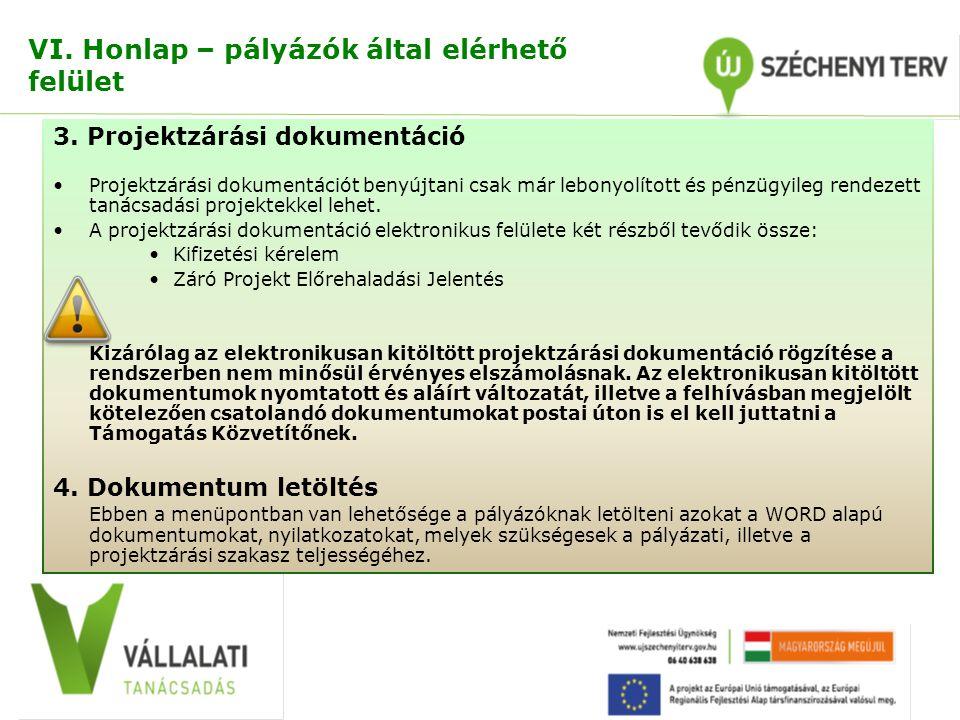 VI. Honlap – pályázók által elérhető felület 3. Projektzárási dokumentáció Projektzárási dokumentációt benyújtani csak már lebonyolított és pénzügyile