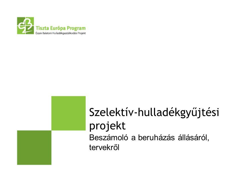 Szelektív-hulladékgyűjtési projekt Beszámoló a beruházás állásáról, tervekről