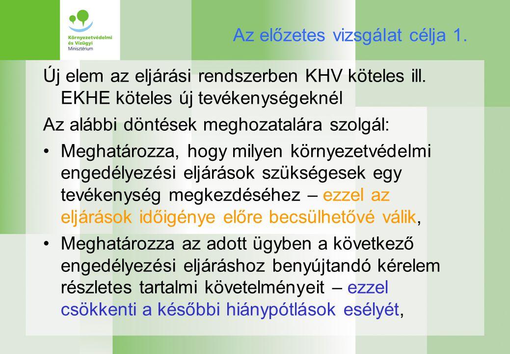 Az előzetes vizsgálat célja 1. Új elem az eljárási rendszerben KHV köteles ill.