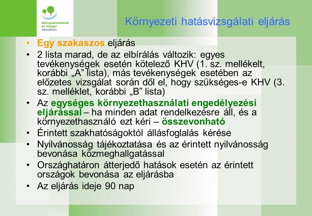 Környezeti hatásvizsgálati eljárás Egy szakaszos eljárás 2 lista marad, de az elbírálás változik: egyes tevékenységek esetén kötelező KHV (1.