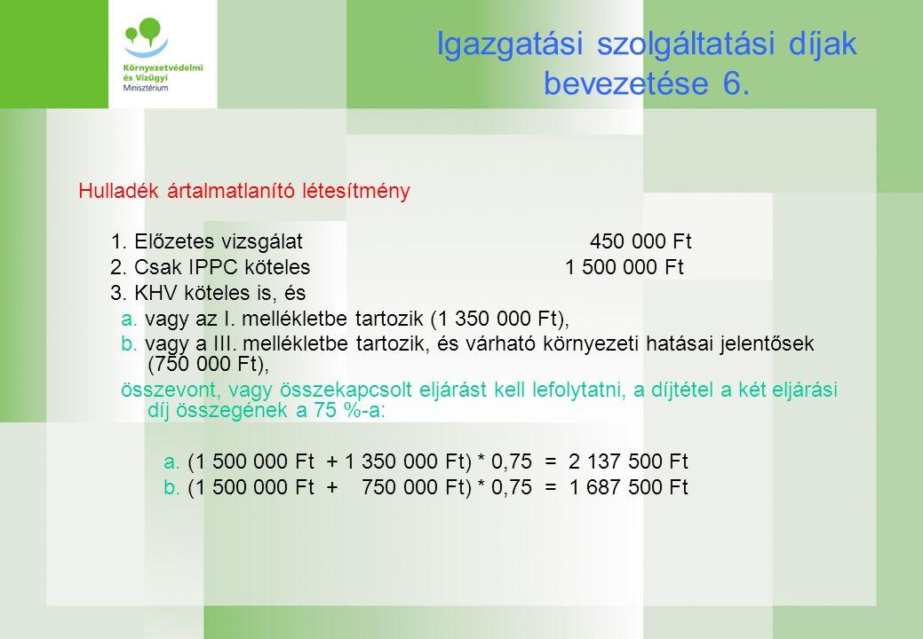 Igazgatási szolgáltatási díjak bevezetése 6. Hulladék ártalmatlanító létesítmény 1.