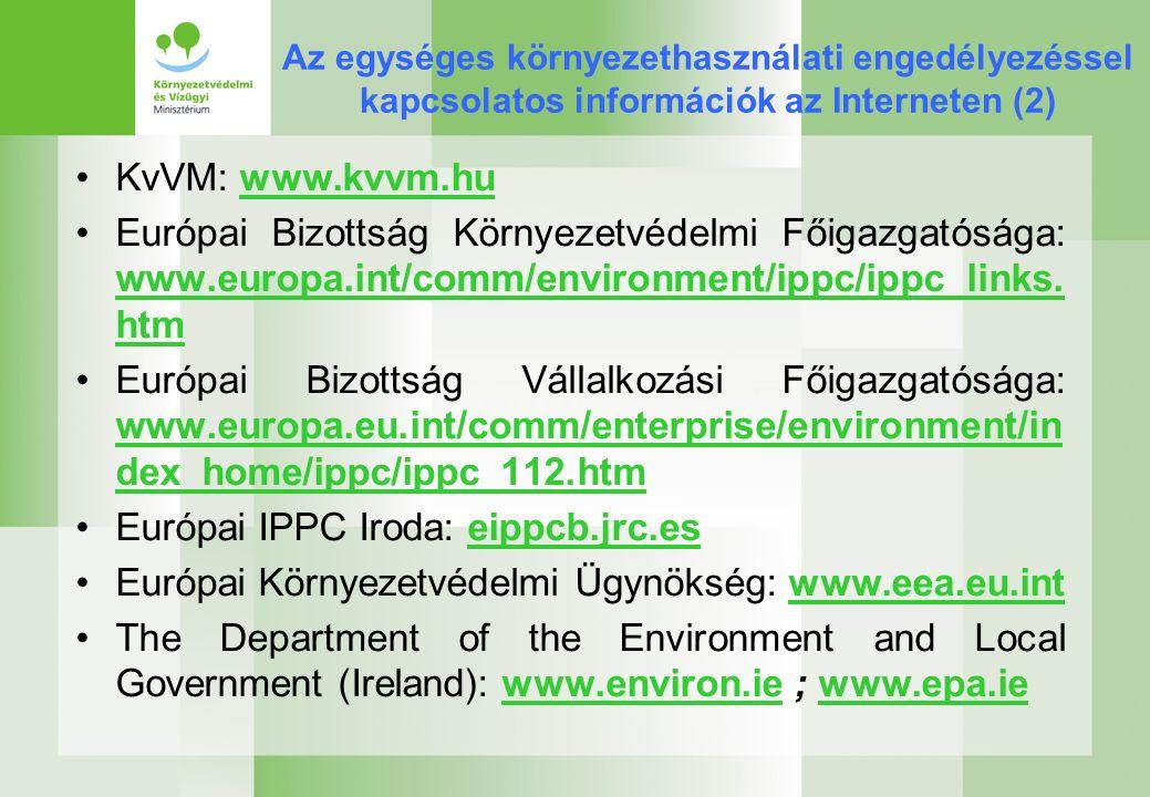 Az egységes környezethasználati engedélyezéssel kapcsolatos információk az Interneten (2) KvVM: www.kvvm.hu Európai Bizottság Környezetvédelmi Főigazgatósága: www.europa.int/comm/environment/ippc/ippc_links.