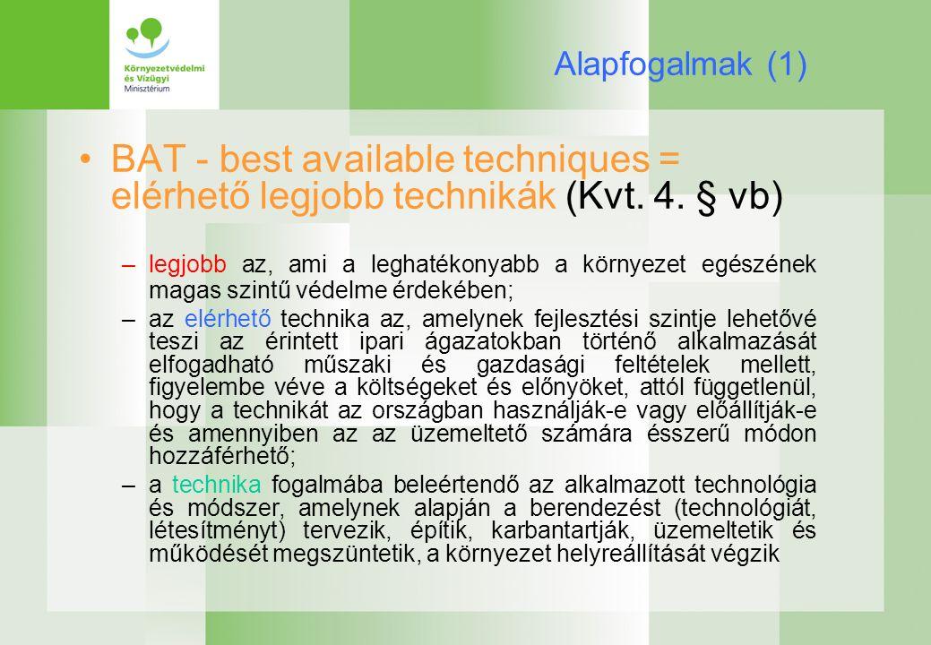 Alapfogalmak (1) BAT - best available techniques = elérhető legjobb technikák (Kvt.