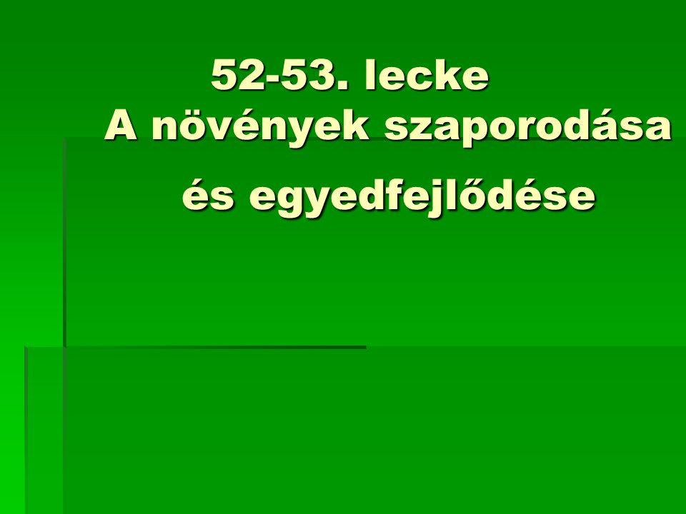 52-53. lecke A növények szaporodása és egyedfejlődése