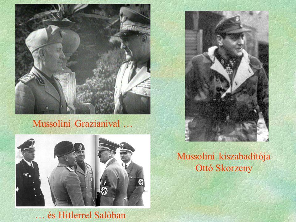 Mussolini Grazianival … … és Hitlerrel Salòban Mussolini kiszabadítója Ottó Skorzeny