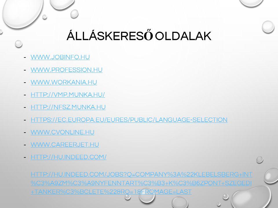 ÁLLÁSKERES Ő OLDALAK - WWW.JOBINFO.HU WWW.JOBINFO.HU - WWW.PROFESSION.HU WWW.PROFESSION.HU - WWW.WORKANIA.HU WWW.WORKANIA.HU - HTTP://VMP.MUNKA.HU/ HT