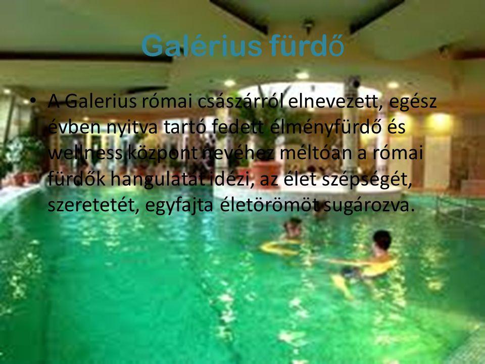 Galérius fürd ő A Galerius római császárról elnevezett, egész évben nyitva tartó fedett élményfürdő és wellness központ nevéhez méltóan a római fürdők hangulatát idézi, az élet szépségét, szeretetét, egyfajta életörömöt sugározva.