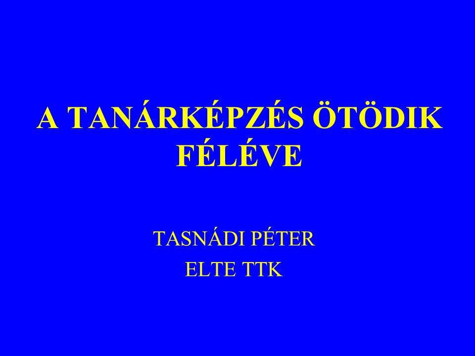 A TANÁRKÉPZÉS ÖTÖDIK FÉLÉVE TASNÁDI PÉTER ELTE TTK