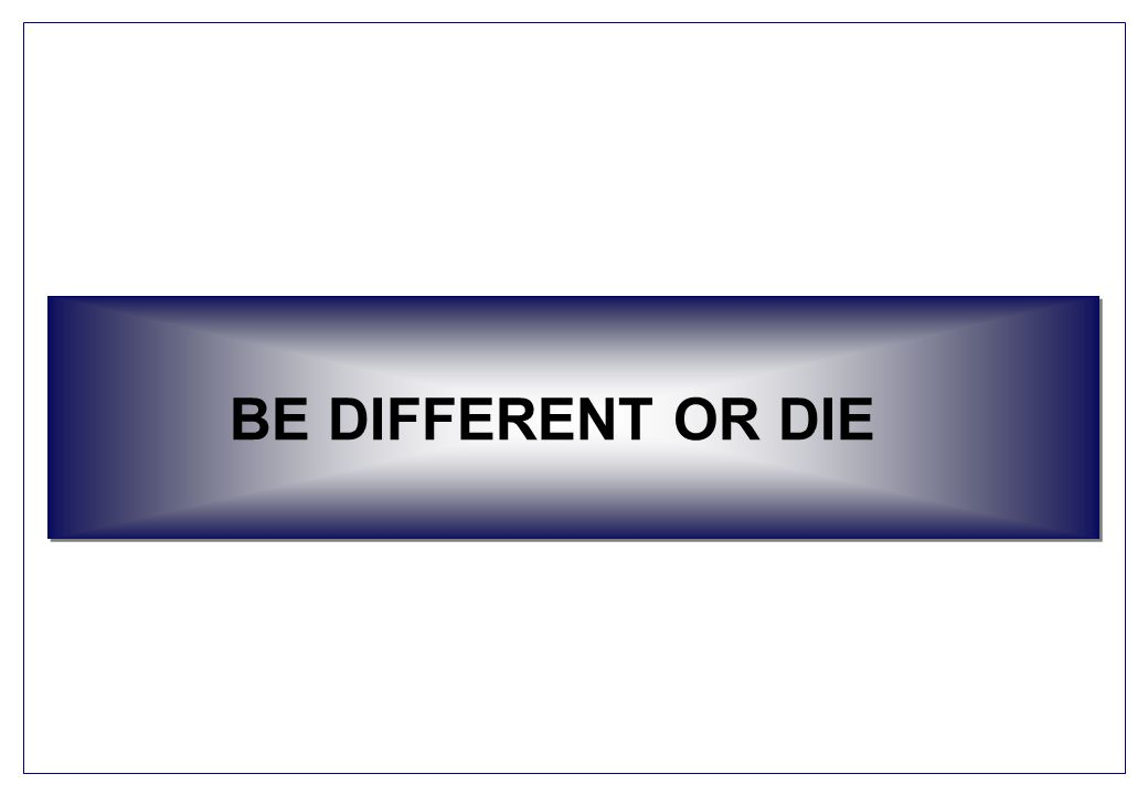 BE DIFFERENT OR DIE
