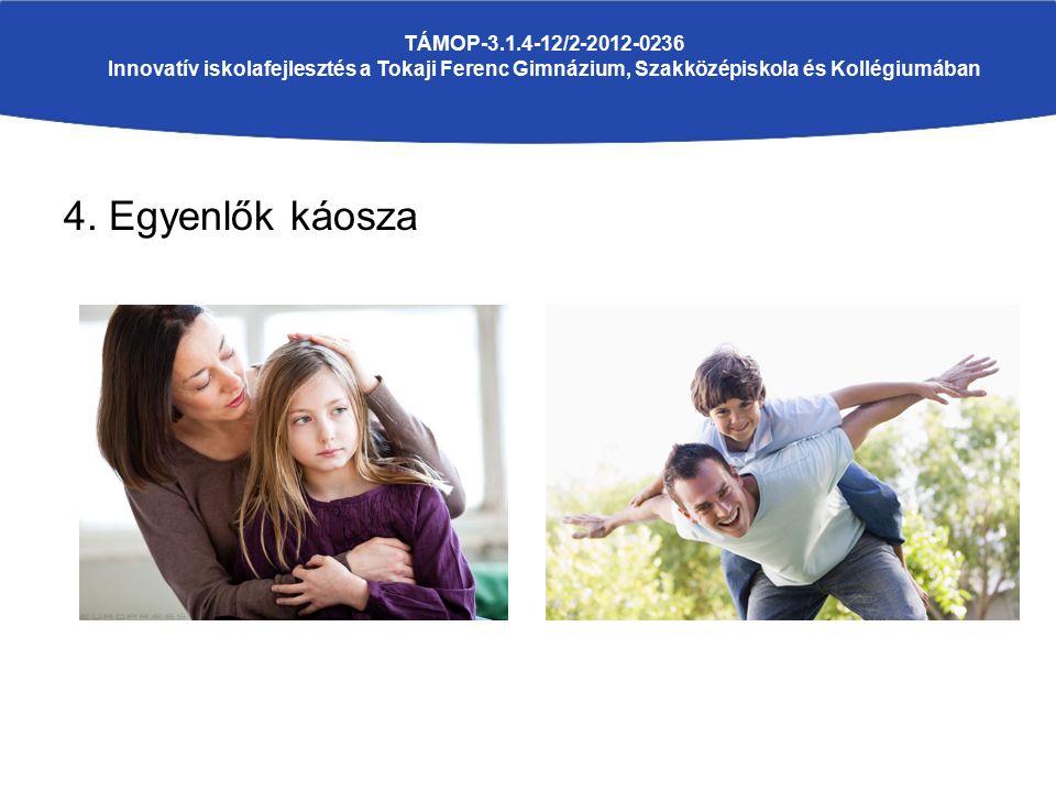 4. Egyenlők káosza TÁMOP-3.1.4-12/2-2012-0236 Innovatív iskolafejlesztés a Tokaji Ferenc Gimnázium, Szakközépiskola és Kollégiumában