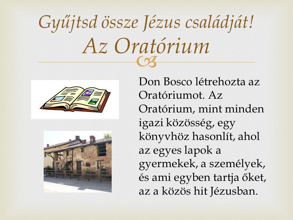  Gyűjtsd össze Jézus családját. Az Oratórium Don Bosco létrehozta az Oratóriumot.