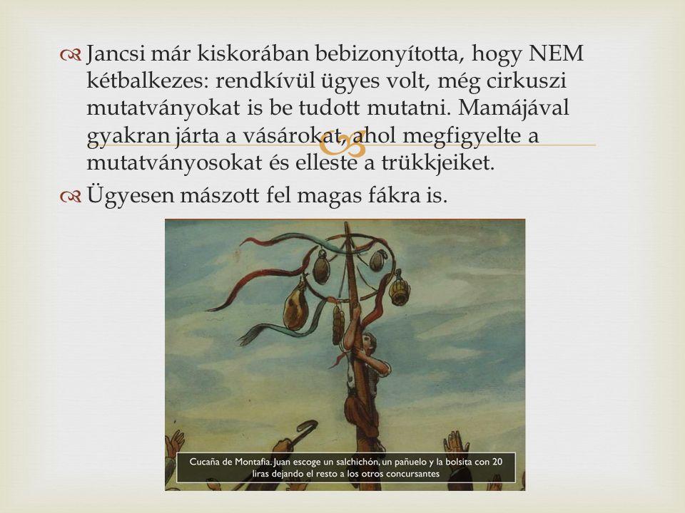   Jancsi már kiskorában bebizonyította, hogy NEM kétbalkezes: rendkívül ügyes volt, még cirkuszi mutatványokat is be tudott mutatni.
