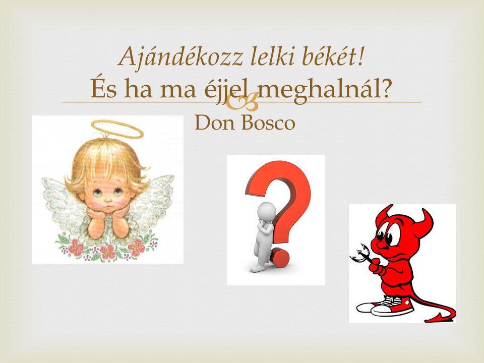  Ajándékozz lelki békét! És ha ma éjjel meghalnál? Don Bosco