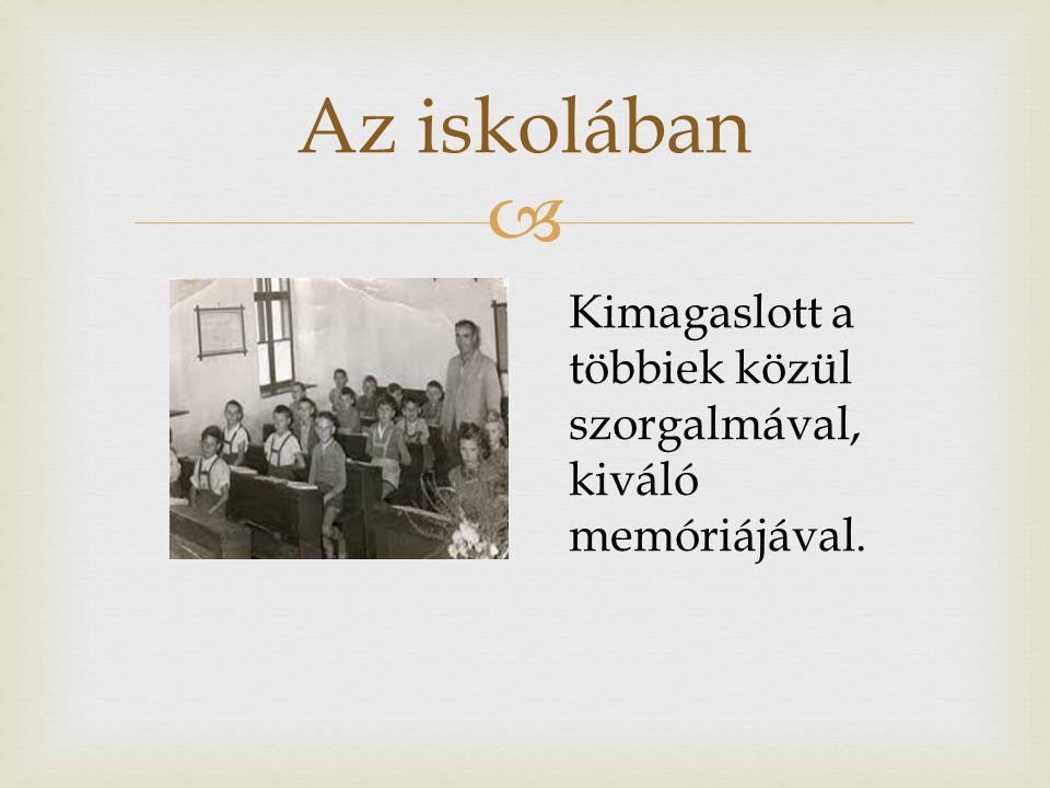  Az iskolában Kimagaslott a többiek közül szorgalmával, kiváló memóriájával.