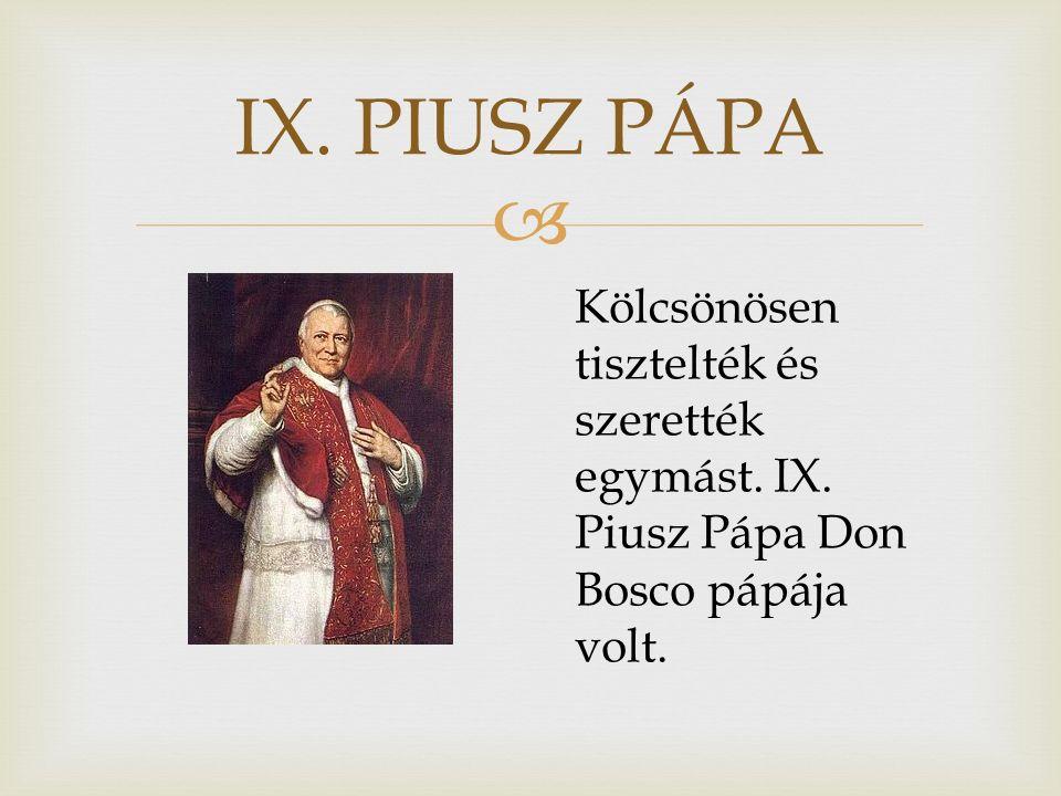  IX. PIUSZ PÁPA Kölcsönösen tisztelték és szerették egymást. IX. Piusz Pápa Don Bosco pápája volt.