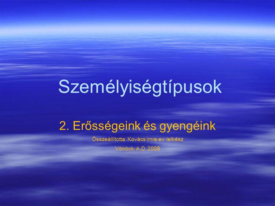 Személyiségtípusok 2. Erősségeink és gyengéink Összeállította: Kovács Imre ev.
