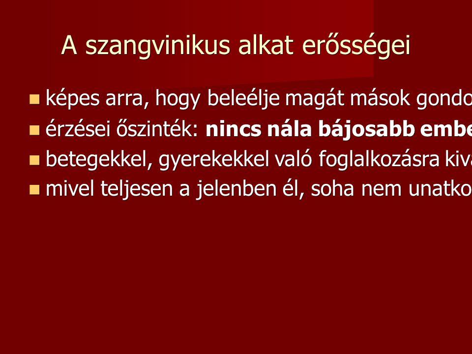 A szangvinikus alkat erősségei képes arra, hogy beleélje magát mások gondolataiba és érzéseibe.