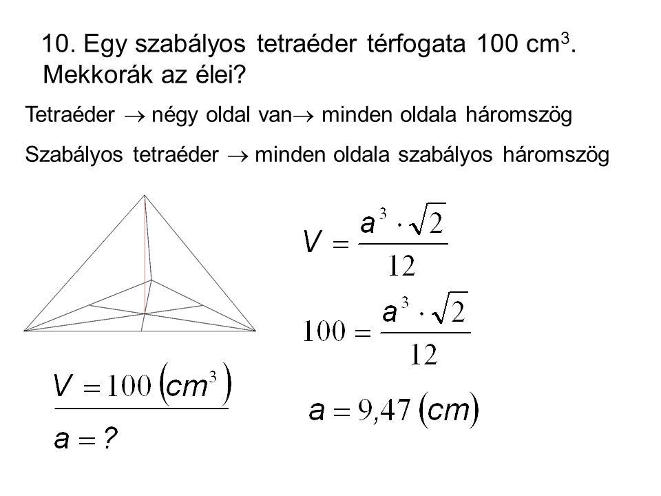 10. Egy szabályos tetraéder térfogata 100 cm 3. Mekkorák az élei? Tetraéder  négy oldal van  minden oldala háromszög Szabályos tetraéder  minden ol