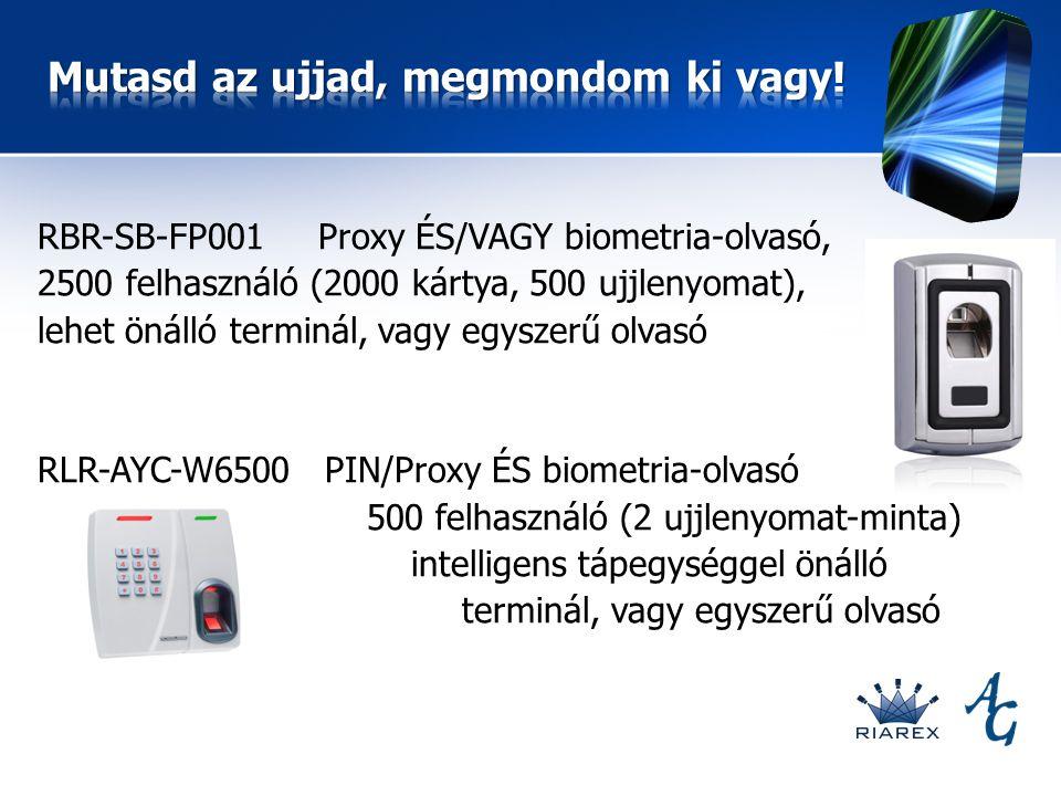 RBR-SB-FP001 Proxy ÉS/VAGY biometria-olvasó, 2500 felhasználó (2000 kártya, 500 ujjlenyomat), lehet önálló terminál, vagy egyszerű olvasó RLR-AYC-W6500 PIN/Proxy ÉS biometria-olvasó 500 felhasználó (2 ujjlenyomat-minta) intelligens tápegységgel önálló terminál, vagy egyszerű olvasó