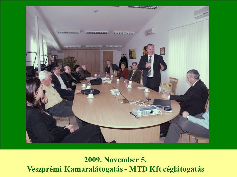 2009. November 5. Veszprémi Kamaralátogatás - MTD Kft céglátogatás