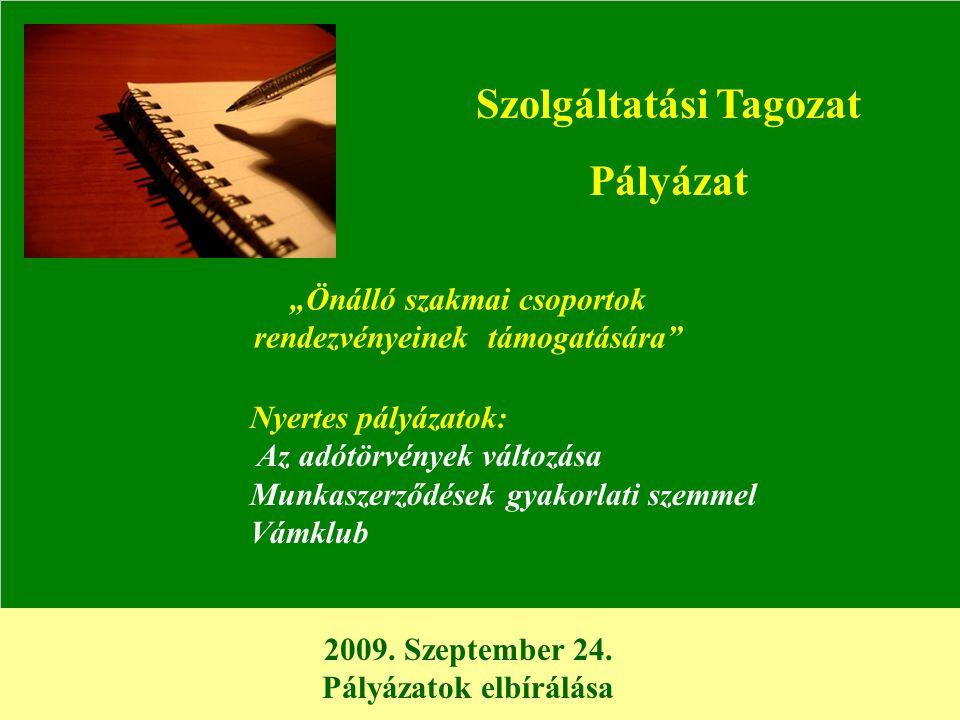 """2009. Szeptember 24. Pályázatok elbírálása Szolgáltatási Tagozat Pályázat """"Önálló szakmai csoportok rendezvényeinek támogatására"""" Nyertes pályázatok:"""