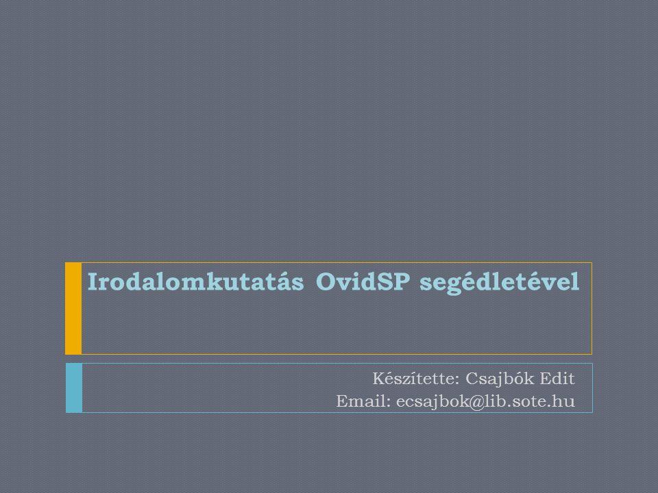 Irodalomkutatás OvidSP segédletével Készítette: Csajbók Edit Email: ecsajbok@lib.sote.hu