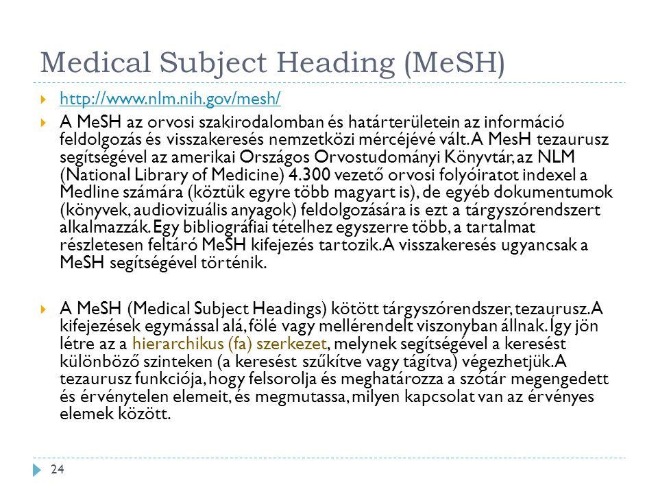 Medical Subject Heading (MeSH)  http://www.nlm.nih.gov/mesh/ http://www.nlm.nih.gov/mesh/  A MeSH az orvosi szakirodalomban és határterületein az információ feldolgozás és visszakeresés nemzetközi mércéjévé vált.