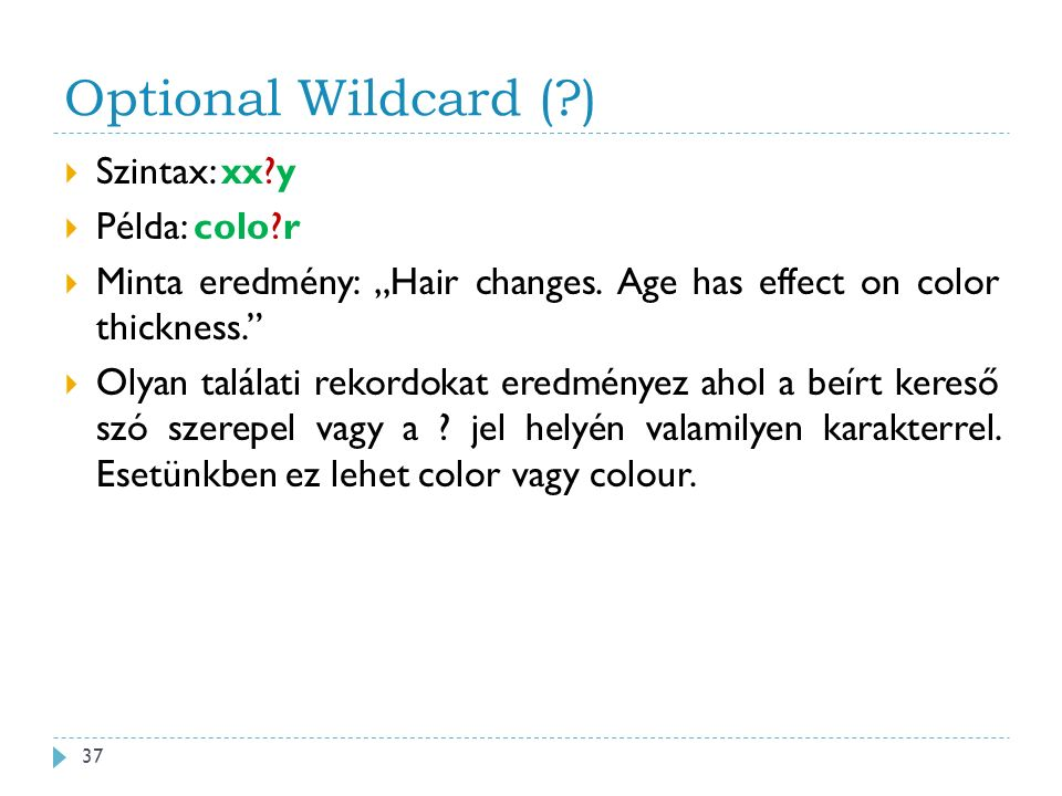 "Optional Wildcard (?)  Szintax: xx?y  Példa: colo?r  Minta eredmény: ""Hair changes. Age has effect on color thickness.""  Olyan találati rekordokat"
