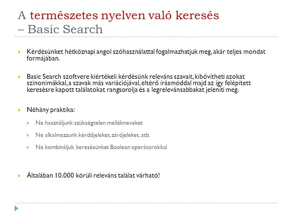 A természetes nyelven való keresés – Basic Search  Kérdésünket hétköznapi angol szóhasználattal fogalmazhatjuk meg, akár teljes mondat formájában.