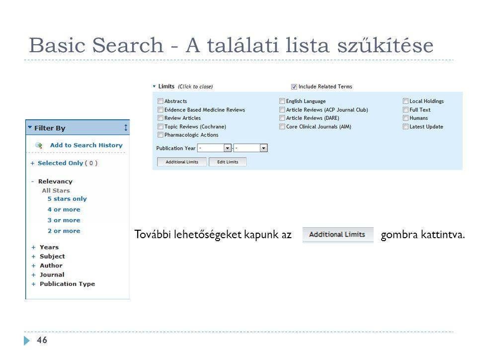 46 Basic Search - A találati lista szűkítése További lehetőségeket kapunk az gombra kattintva.