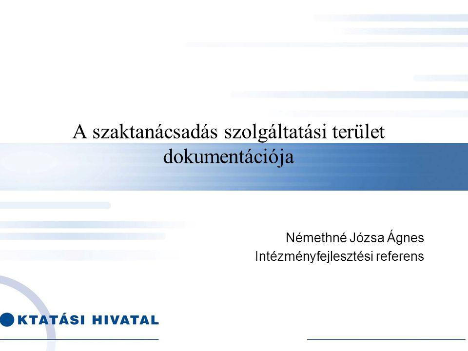 A szaktanácsadás szolgáltatási terület dokumentációja Némethné Józsa Ágnes Intézményfejlesztési referens