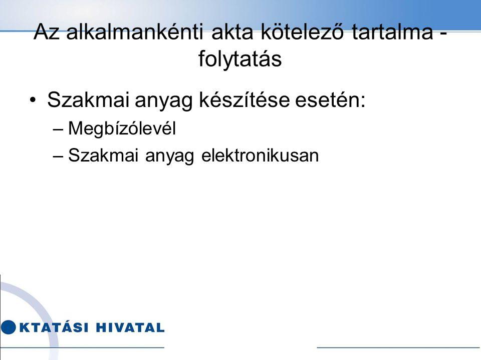 Az alkalmankénti akta kötelező tartalma - folytatás Szakmai anyag készítése esetén: –Megbízólevél –Szakmai anyag elektronikusan