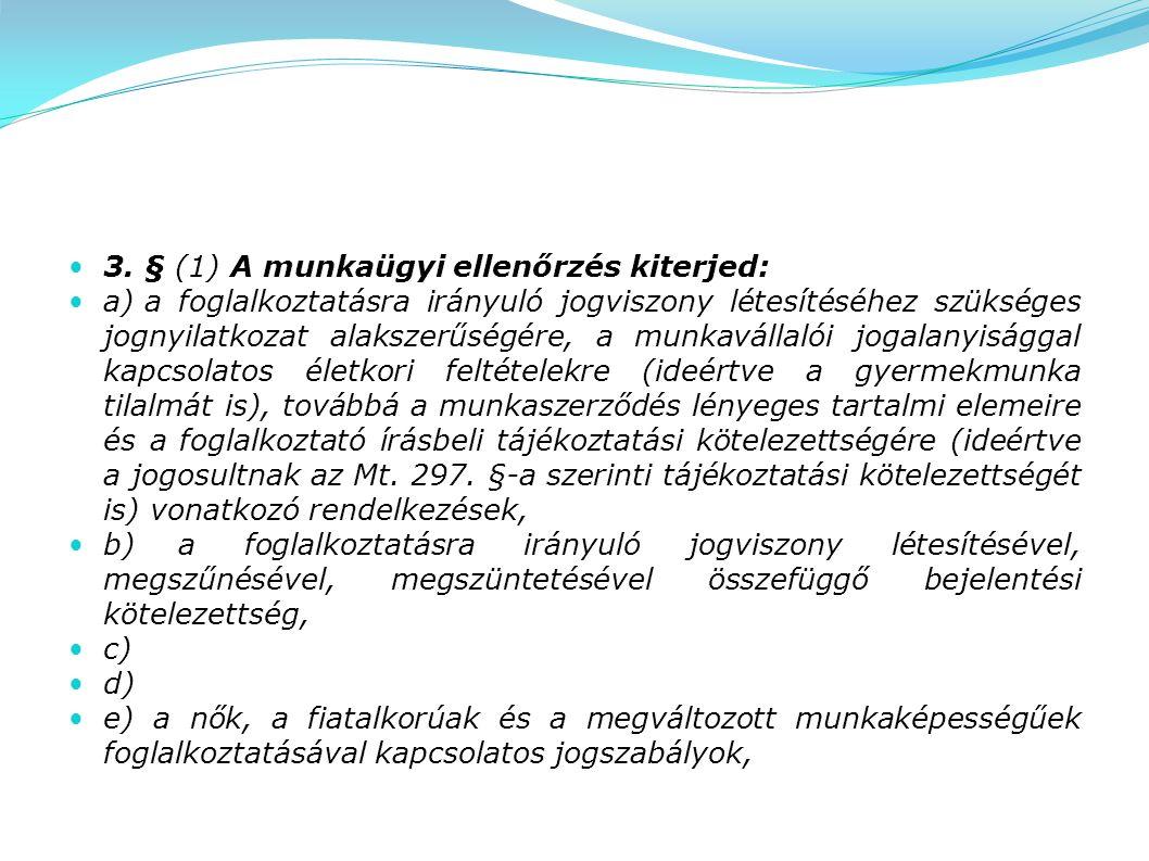 3. § (1) A munkaügyi ellenőrzés kiterjed: a) a foglalkoztatásra irányuló jogviszony létesítéséhez szükséges jognyilatkozat alakszerűségére, a munkavál