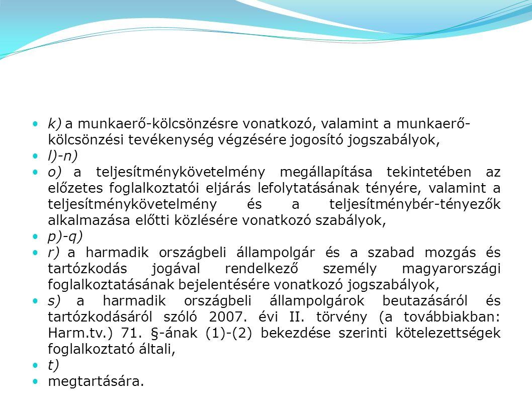 k) a munkaerő-kölcsönzésre vonatkozó, valamint a munkaerő- kölcsönzési tevékenység végzésére jogosító jogszabályok, l)-n) o) a teljesítménykövetelmény