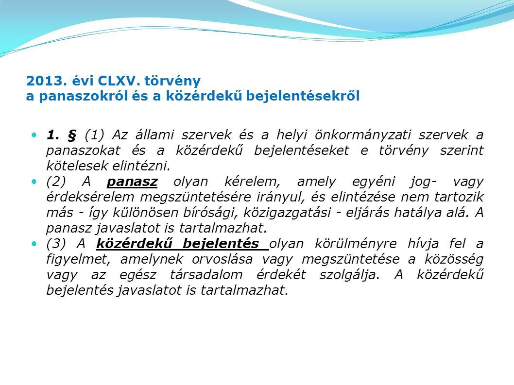 2013. évi CLXV. törvény a panaszokról és a közérdekű bejelentésekről 1. § (1) Az állami szervek és a helyi önkormányzati szervek a panaszokat és a köz