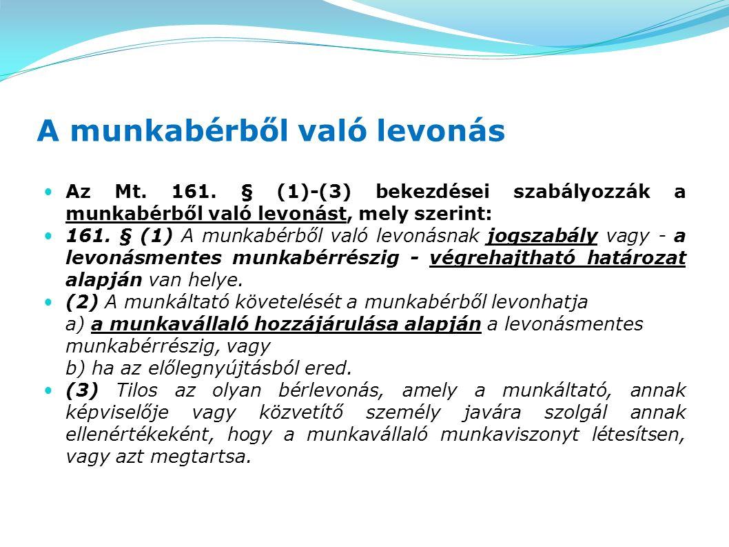 A munkabérből való levonás Az Mt. 161. § (1)-(3) bekezdései szabályozzák a munkabérből való levonást, mely szerint: 161. § (1) A munkabérből való levo
