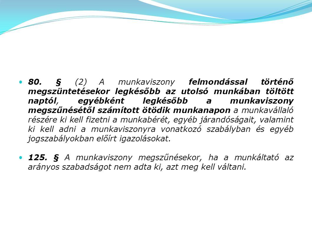 80. § (2) A munkaviszony felmondással történő megszüntetésekor legkésőbb az utolsó munkában töltött naptól, egyébként legkésőbb a munkaviszony megszűn