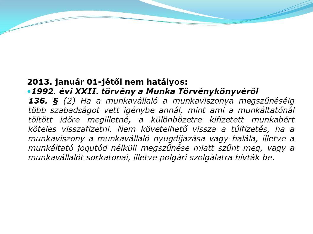 2013. január 01-jétől nem hatályos: 1992. évi XXII. törvény a Munka Törvénykönyvéről 136. § (2) Ha a munkavállaló a munkaviszonya megszűnéséig több sz