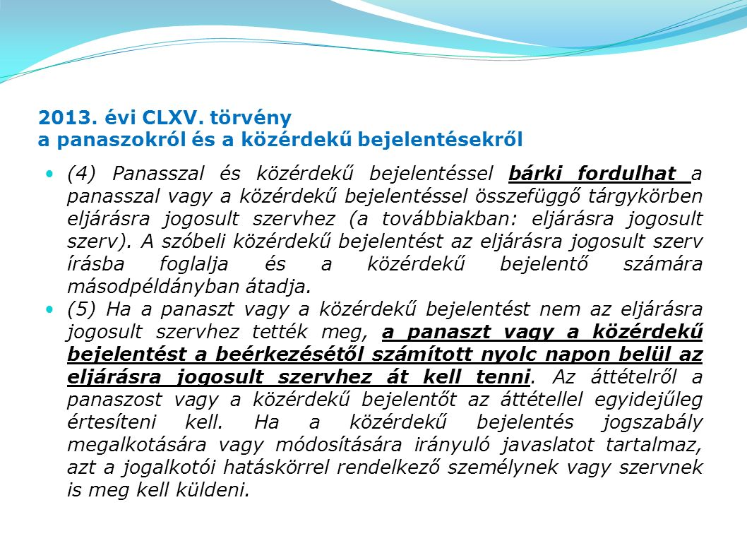 2013. évi CLXV. törvény a panaszokról és a közérdekű bejelentésekről (4) Panasszal és közérdekű bejelentéssel bárki fordulhat a panasszal vagy a közér