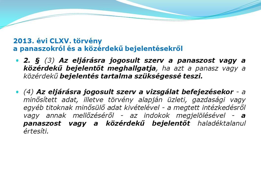 2013. évi CLXV. törvény a panaszokról és a közérdekű bejelentésekről 2. § (3) Az eljárásra jogosult szerv a panaszost vagy a közérdekű bejelentőt megh
