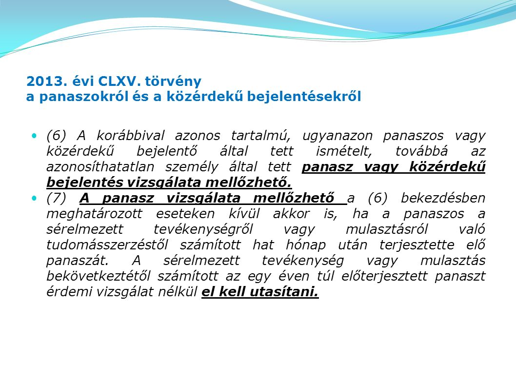 2013. évi CLXV. törvény a panaszokról és a közérdekű bejelentésekről (6) A korábbival azonos tartalmú, ugyanazon panaszos vagy közérdekű bejelentő ált