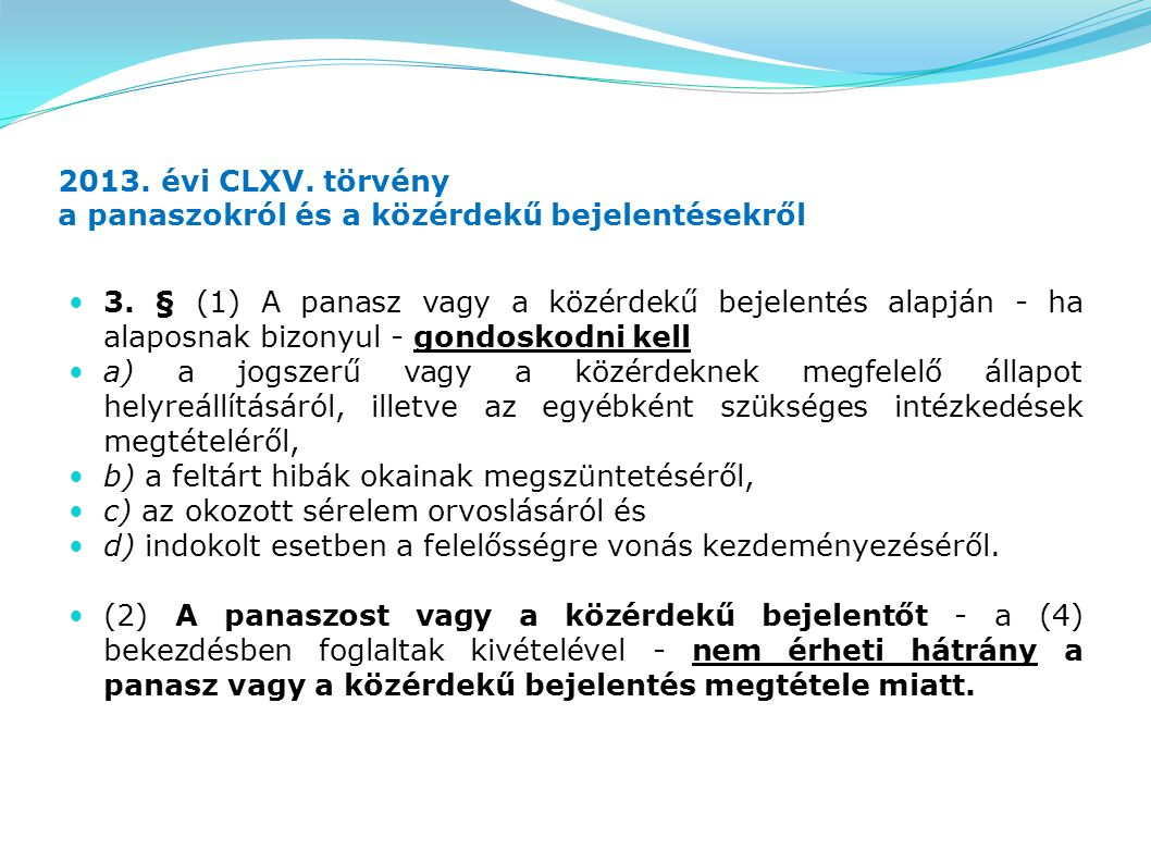 2013. évi CLXV. törvény a panaszokról és a közérdekű bejelentésekről 3. § (1) A panasz vagy a közérdekű bejelentés alapján - ha alaposnak bizonyul - g