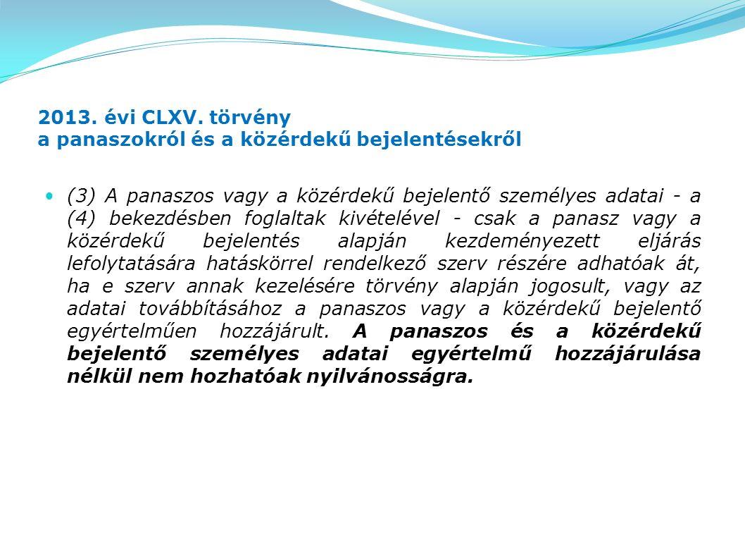 2013. évi CLXV. törvény a panaszokról és a közérdekű bejelentésekről (3) A panaszos vagy a közérdekű bejelentő személyes adatai - a (4) bekezdésben fo