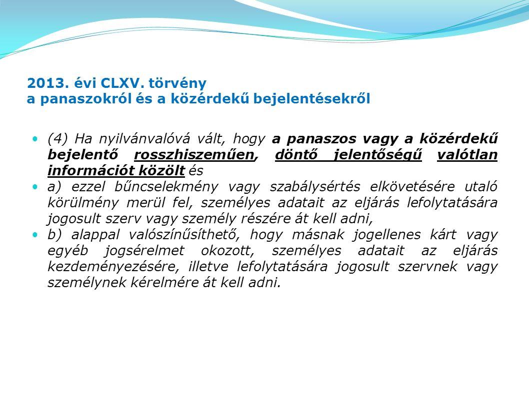 2013. évi CLXV. törvény a panaszokról és a közérdekű bejelentésekről (4) Ha nyilvánvalóvá vált, hogy a panaszos vagy a közérdekű bejelentő rosszhiszem