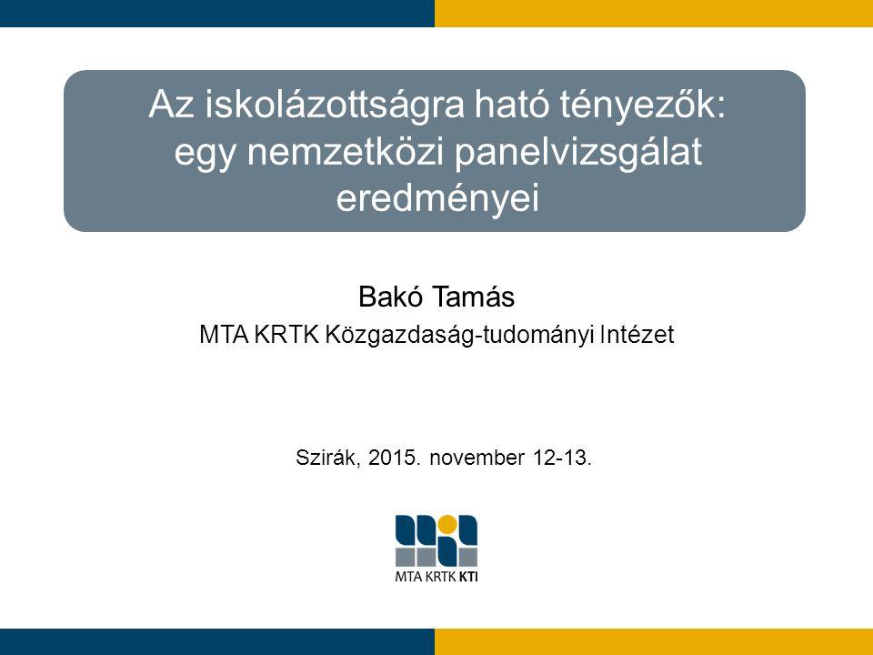 Az iskolázottságra ható tényezők: egy nemzetközi panelvizsgálat eredményei Bakó Tamás MTA KRTK Közgazdaság-tudományi Intézet Szirák, 2015. november 12