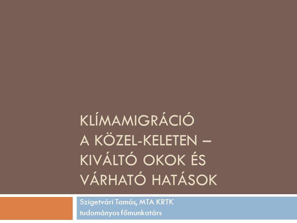 KLÍMAMIGRÁCIÓ A KÖZEL-KELETEN – KIVÁLTÓ OKOK ÉS VÁRHATÓ HATÁSOK Szigetvári Tamás, MTA KRTK tudományos főmunkatárs